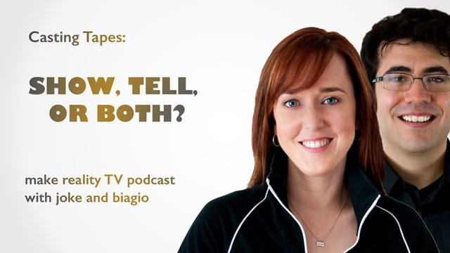 casting tapes for reality tv - show, tell, or both? From Joke and Biagio