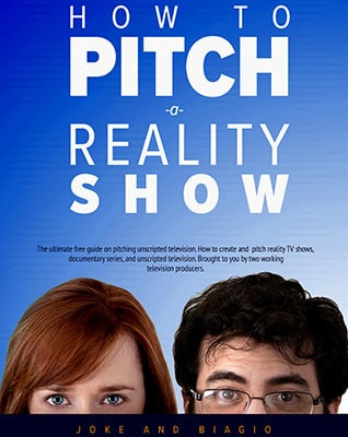 How to Pitch a Reality Show from Joke and Biagio - Producing Unscripted Free Ebook