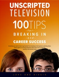 Unscripted Television - 100 Tips for Breaking In and Career Success