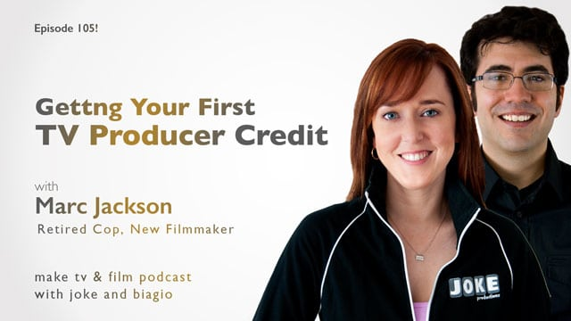 Marc Jackson: Getting Your First TV Producer Credit.
